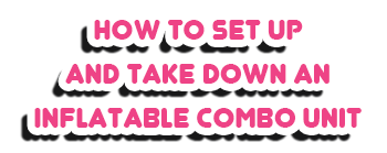 How to Set Up and Take Down An Inflatable Combo Unit